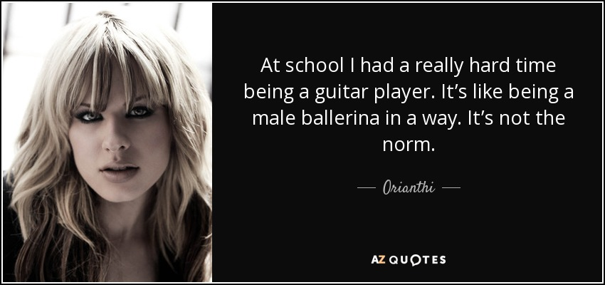 quote-at-school-i-had-a-really-hard-time-being-a-guitar-player-it-s-like-being-a-male-ballerina-orianthi-91-25-97